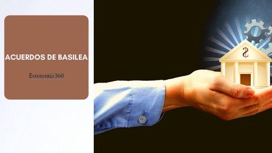 Qué es el Acuerdos de Basilea