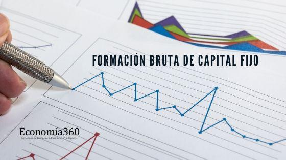 Qué es la formación bruta de capital fijo