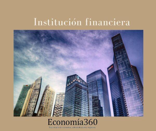 Qué son las Instituciónes financieras