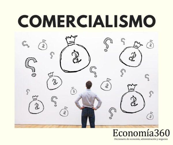 Qué es el comercialismo
