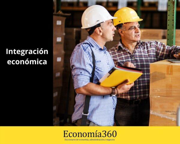 Qué es la Integración económica